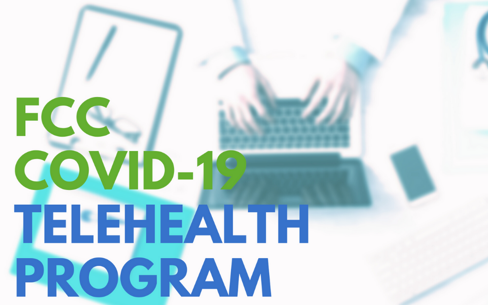 New Healthcare Technology Funding: Does Your Center Qualify for the FCC COVID-19 Telehealth Program?